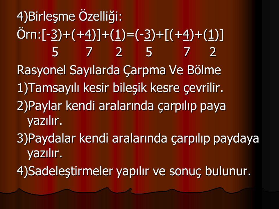4)Birleşme Özelliği: Örn:[-3)+(+4)]+(1)=(-3)+[(+4)+(1)] 5 7 2 5 7 2. Rasyonel Sayılarda Çarpma Ve Bölme.